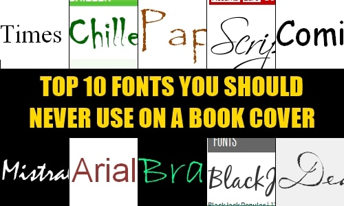 Best Book Cover Fonts : The top fonts you should never use on a book cover and